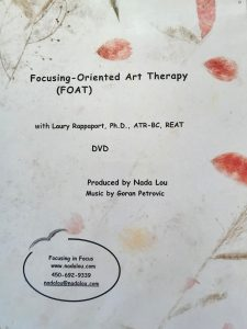 FOCUSING ORIENTED ART THERAPY FOAT Laury Rappaport, Ph.D., ATR-BC DVD