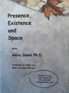 PRESENCE EXISTENCE AND SPACE Akira Ikemi Ph.D. DVD